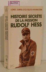 Douglas- Hamilton. James  Douglas- Hamilton. James Histoire Secrete de la Mission Rudolf Hess.