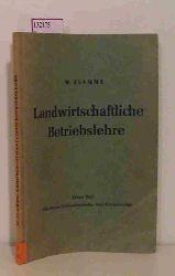 Flamme, Wilhelm  Flamme, Wilhelm Landwirtschaftliche Betriebslehre. 1. Teil: Allgemeine Volkswirtschafts- und Betriebslehre.