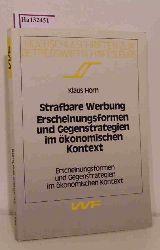 Horn, Klaus  Horn, Klaus Strafbare Werbung. Erscheinungsformen und Gegenstrategien im ökonomischen Kontext. Erscheinungsformen und Gegenstrategien im ökonomischen Kontext. ( = Hochschulschriften zur Betriebswirtschaftslehre, 88) .