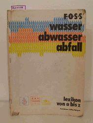 FOSS  FOSS Wasser- Abwasser- Abfall. Lexikon von A bis Z.