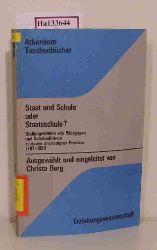 Berg, Christa  Berg, Christa Staat und Schule oder Staatsschule? Stellungnahmen von Pädagogen und Schulpolitikern zu einem unerledigten Problem 1789-1889.