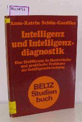 Schön-Gaedike, Anne-Katrin  Schön-Gaedike, Anne-Katrin Intelligenz und Intelligenzdiagnostik. Eine Einführung in theoretische und praktische Probleme der Intelligenzforschung. (= Beltz Studienbuch).