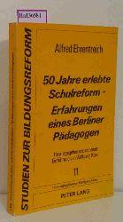 """Ehrentreich, Alfred  Ehrentreich, Alfred """"50 Jahre erlebte Schulreform. Erfahrungen eines Berliner Pädagogen. Hrsg. und mit e. Einf. von Wolfgang Keim. (=Studien zur Bildungsreform; 11)."""""""