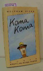 Eicke, Wolfram  Eicke, Wolfram Koma Koma. Roman.