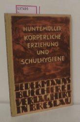 Huntemüller, O.  Huntemüller, O. Körperliche Erziehung und Schulhygiene.