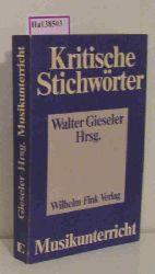 """Gieseler, Walter (Hg.)  Gieseler, Walter (Hg.) """"Kritische Stichwörter zum Musikunterricht. (=Kritische Stichwörter; Band 2)."""""""
