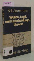 Zimmermann, Rolf  Zimmermann, Rolf Wollen, Logik und Entscheidungstheorie.