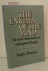 Moravia, Sergio  Moravia, Sergio The enigma of the mind. The mind-body problem in contemporary thought.