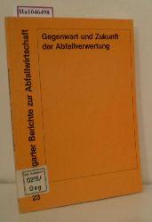 """Forschungs- und Entwicklungsinst. für Industrie- u. Siedlungswasserwirtschaft sowie Abfallwirtschaft e.V. n Stuttgart (FEI) (Hrsg.)  Forschungs- und Entwicklungsinst. für Industrie- u. Siedlungswasserwirtschaft sowie Abfallwirtschaft e.V. n Stuttgart (FEI) (Hrsg.) """"Gegenwart und Zukunft der Abfallverwertung. 50. Abfalltechnisches Kolloquium. (=Stuttgarter Berichte zur Abfallwirtschaft; 23)."""""""