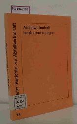 """Forschungs- u. Entwicklungsinst. für Industrie- u. Siedlungswasserwirtschaft sowie Abfallwirtschaft e.V. in Stuttgart (FEI) (Hrsg).  Forschungs- u. Entwicklungsinst. für Industrie- u. Siedlungswasserwirtschaft sowie Abfallwirtschaft e.V. in Stuttgart (FEI) (Hrsg). """"Abfallwirtschaft heute und morgen. Festkolloquium aus Anlaß des 65. Geburtstages von Herrn o. Prof. Dr. R. Braun.  (=Stuttgarter Berichte zur Abfallwirtschaft; 18)."""""""