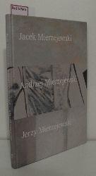 Jacek Mierzejewski. Andrzej Mierzejewski. Jerzy Mierzejewski. Dziela ze zbiorow muzeow polskich i kolekcji prywatnych. [Muzeum Narodowe w Warszawie, 2004].
