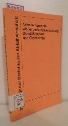 """Forschungs- und Entwicklungsinst. für Industrie- u. Siedlungswasserwirtschaft sowie Abfallwirtschaft e.V. n Stuttgart (FEI) (Hrsg.)  Forschungs- und Entwicklungsinst. für Industrie- u. Siedlungswasserwirtschaft sowie Abfallwirtschaft e.V. n Stuttgart (FEI) (Hrsg.) """"Aktuelle Konzepte wie Verpackungsverordnung, Biomüllkompost und Ökobilanzen. 59. Abfalltechnisches Kollogquium.  (=Stuttgarter Berichte zur Abfallwirtschaft ; 46)."""""""