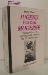Abels, Heinz  Abels, Heinz Jugend vor der Moderne. Soziologische und psychologische Theorien des 20. Jahrhunderts.