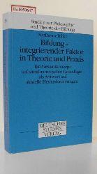 """Biller, Karlheinz  Biller, Karlheinz """"Bildung - integrierender Faktor in Theorie und Praxis. (=Studien zur Philosophie u. Theorie der Bildung; Bd. 30)."""""""