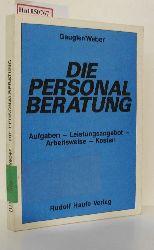 Gaugler, Eduard / Weber, Bernd  Gaugler, Eduard / Weber, Bernd Die Personalberatung. Aufgaben - Leistungsangebot - Arbeitsweise - Kosten.