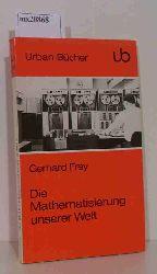 Frey, Gerhard  Frey, Gerhard Die Mathematisierung unserer Welt
