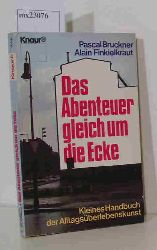 """Bruckner Pascal; Finkielkraut Alain""  ""Bruckner Pascal; Finkielkraut Alain"" Das Abenteuer gleich um die Ecke"