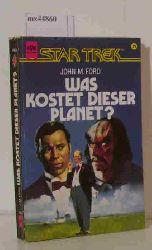 Ford, John M.  Ford, John M. Star Trek - Was kostet dieser Planet?