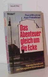 """Bruckner, Pascal; Finkielkraut, Alain""  ""Bruckner, Pascal; Finkielkraut, Alain"" Das Abenteuer gleich um die Ecke"