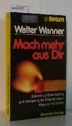 Wanner, Walter  Wanner, Walter Mach mehr aus Dir. Schritte zur Erweiterung und Vertiefung der Persönlichkeit. Wege zur Ganzheit