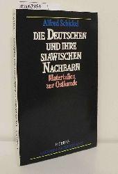Schickel, Alfred  Schickel, Alfred Die  Deutschen und ihre slawischen Nachbarn
