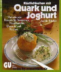 Bräckle, Isolde:  Köstlichkeiten mit Quark und Joghurt