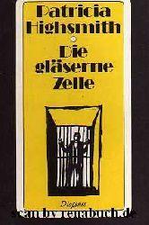 Highsmith, Patricia:  Die gläserne Zelle