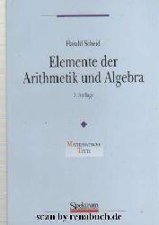 Scheid, Harald:  Elemente der Arithmetik und Algebra