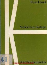 Kössel, Hans:  Molekulare Biologie