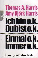 Harris, Thomas A; Harris, Amy B:  Ich bin o.k. - Du bist o.k. Einmal o.k. - immer o.k.