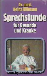 Hillmann, Dr. med. Heinz:  Sprechstunde für Gesunde und Kranke
