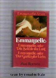 Arsan, Emmanuelle:  Emmanuelle oder Die Schule der Lust / Emmanuelle oder Der Garten der Liebe
