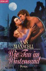 Maxwell, Ann:  Wie Tau im Wüstensand