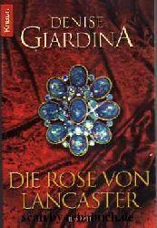 Giardina, Denise:  Die Rose von Lancaster