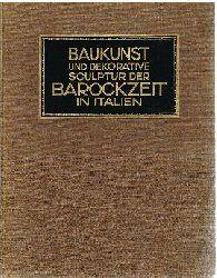 Ricci, Corrado:  Baukunst und dekorative Sculptur der Barockzeit in Italien. Mit 315 Abbildungen.