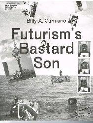 Billy X. Curmano.  Futurism´s Bastard Son.