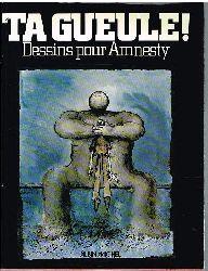 Laub, Gabriel - Cavanna, Francois - Buchwald, Art (Geleitwort dt./engl./franz.):  Ta Gueule! Dessins por Amnesty.