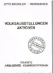 Otto Dressler.  Volksausstellungen. Aktionen. Objekte. Argumente. Konfrontationen.