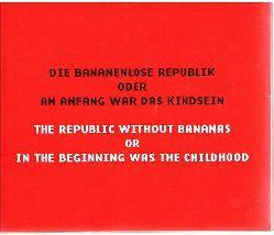 Carsten Weitzmann.  Die bananenlose Republik oder Am Anfang war das Kindsein. Dt./engl.