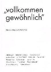 Stefan Bohnenberger. Thomas Demand. Thomas Huber. Simone Westerwinter uva.  Vollkommen gewöhnlich. Eine Ausstellung des Kunstfonds. Band 1.