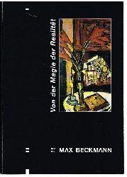 Mück, Hans-Dieter:  Max Beckmann. 1884-1950. Von der Magie zur Realität.