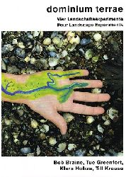 Bob Braine. Tue Greenfort, Klara Hobza, Till Krause.  Dominium terrae. Vier Landschaftsexperimente. Four Landscape Experiments.