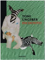 Tomi Ungerer.  Incognito. Herausgegeben / Edited by / Edité par Philipp Keel.