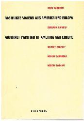 Bruce Marden. Gerhard Richter. Helmut Federle. Robert Mangold. Robert Ryman.  Abstrakte Malerei aus Amerika und Europa. Abstract Painting of America and Europe.