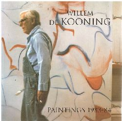 Willem de Kooning.  Paintings 1983 - 84. Essay by Richard Shiff.