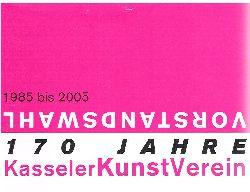 1985 bis 2005. Vorstandswahl. 170 Jahre KasselerKunstVerein.