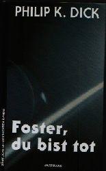 Philip K. Dick  Foster, du bist tot sämmtliche Erzählungen  Band 6
