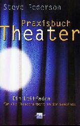 Steve Pederson  Praxisbuch Theater Ein Leitfaden für die Theaterarbeit in der Gemeinde