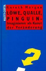 Gareth Morgan (Autor), Hans Kray (Übersetzer)   Löwe, Qualle, Pinguin -Imaginieren als Kunst der Veränderung