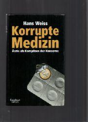 Hans Weiss  Korrupte Medizin Ärzte als Komplizen der Konzerne